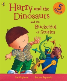Harry and the Dinosaurs and the Bucketful of Stories, Paperback Book