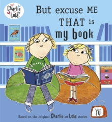 Charlie and Lola: But Excuse Me That is My Book, Paperback / softback Book