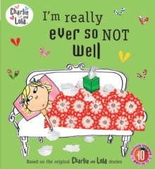 Charlie and Lola: I'm Really Ever So Not Well, Paperback Book