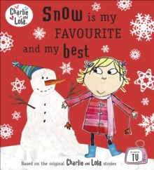 Charlie and Lola: Snow is my Favourite and my Best, Paperback / softback Book
