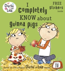 Charlie and Lola: I Completely Know About Guinea Pigs, Paperback Book