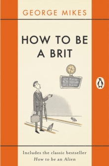 How to Be A Brit : The Classic Bestselling Guide, EPUB eBook