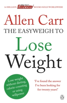 Allen Carr's Easyweigh to Lose Weight : The revolutionary method to losing weight fast from international bestselling author of The Easy Way to Stop Smoking, EPUB eBook