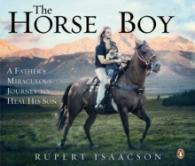 The Horse Boy : A Father's Miraculous Journey to Heal His Son, eAudiobook MP3 eaudioBook