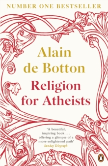 Religion for Atheists : A non-believer's guide to the uses of religion, EPUB eBook