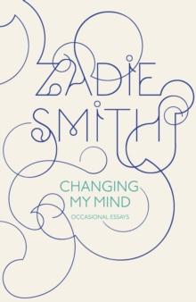 Changing my mind occasional essays zadie smith 9780141937953
