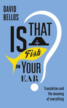 Is That a Fish in Your Ear? : Translation and the Meaning of Everything, EPUB eBook
