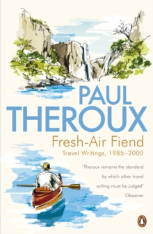 Fresh-air Fiend : Travel Writings, 1985-2000, EPUB eBook