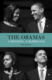 The Obamas : A Mission, A Marriage, EPUB eBook