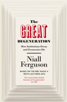 The Great Degeneration : How Institutions Decay and Economies Die, Paperback / softback Book