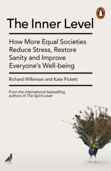 The Inner Level : How More Equal Societies Reduce Stress, Restore Sanity and Improve Everyone s Wellbeing, EPUB eBook