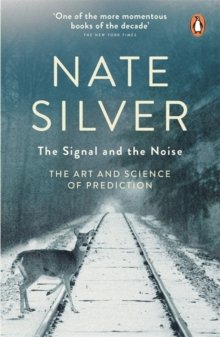 The Signal and the Noise : The Art and Science of Prediction, Paperback / softback Book