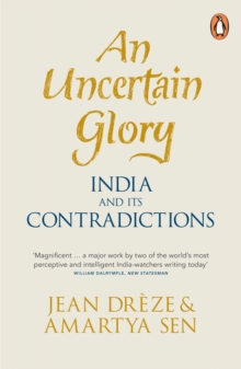 An Uncertain Glory : India and its Contradictions, Paperback / softback Book