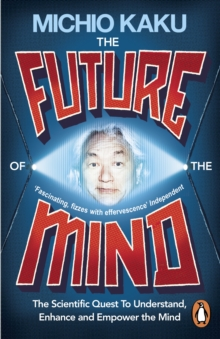 The Future of the Mind : The Scientific Quest To Understand, Enhance and Empower the Mind, Paperback / softback Book