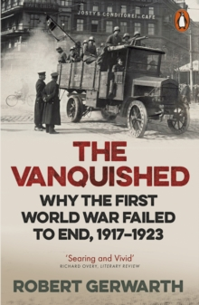 The Vanquished : Why the First World War Failed to End, 1917-1923, Paperback Book