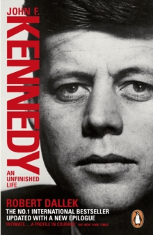 John F. Kennedy : An Unfinished Life 1917-1963, Paperback Book