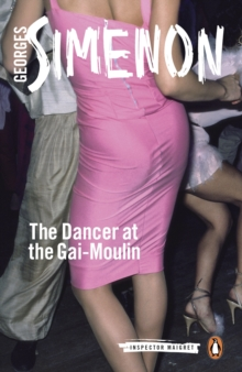 The Dancer at the Gai-Moulin : Inspector Maigret #10, EPUB eBook