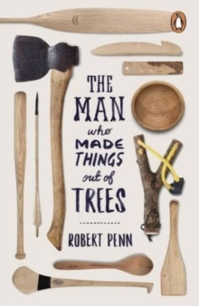The Man Who Made Things Out of Trees, Paperback / softback Book