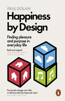 Happiness by Design : Finding Pleasure and Purpose in Everyday Life, Paperback Book