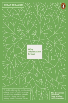 Why Information Grows : The Evolution of Order, from Atoms to Economies, Paperback Book