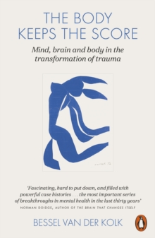 The Body Keeps the Score : Mind, Brain and Body in the Transformation of Trauma, Paperback Book