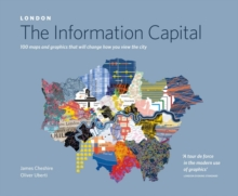 London: The Information Capital : 100 Maps and Graphics That Will Change How You View the City, Paperback Book