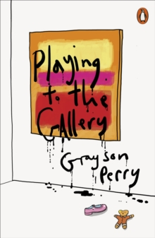 Playing to the Gallery : Helping Contemporary Art in its Struggle to be Understood, Paperback Book