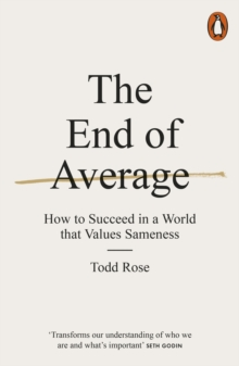 The End of Average : How to Succeed in a World That Values Sameness, Paperback / softback Book