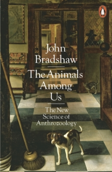 The Animals Among Us : The New Science of Anthrozoology, Paperback Book