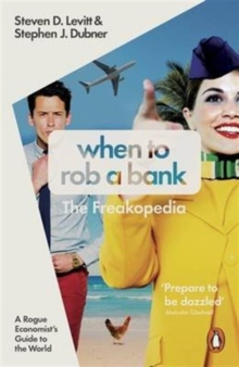 When to Rob a Bank : A Rogue Economist's Guide to the World, Paperback / softback Book