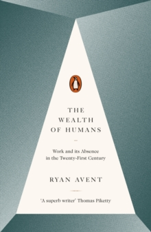 The Wealth of Humans : Work and its Absence in the Twenty-First Century, Paperback Book