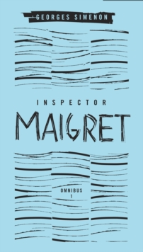 Inspector Maigret Omnibus 1 : Pietr the Latvian, The Hanged Man of Saint-Pholien, The Carter of 'La Providence', The Grand Banks Cafe, EPUB eBook