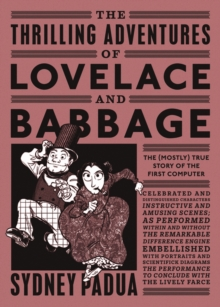 The Thrilling Adventures of Lovelace and Babbage : The (Mostly) True Story of the First Computer, Paperback / softback Book