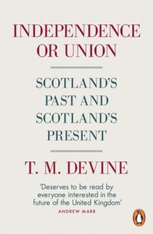 Independence or Union : Scotland's Past and Scotland's Present, Paperback / softback Book