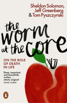The Worm at the Core : On the Role of Death in Life, Paperback / softback Book