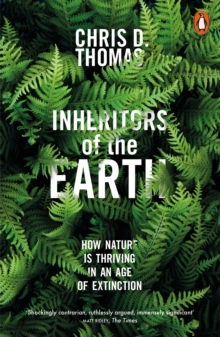 Inheritors of the Earth : How Nature Is Thriving in an Age of Extinction, Paperback / softback Book
