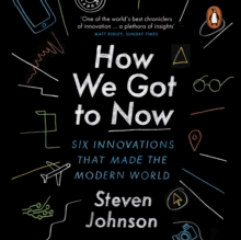 How We Got to Now : Six Innovations that Made the Modern World, eAudiobook MP3 eaudioBook