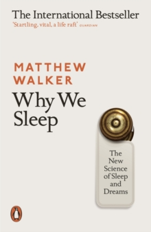 Why We Sleep : The New Science of Sleep and Dreams, Paperback / softback Book