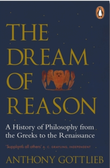 The Dream of Reason : A History of Western Philosophy from the Greeks to the Renaissance, Paperback Book