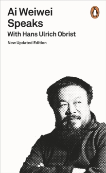 Ai Weiwei Speaks : with Hans Ulrich Obrist, Paperback / softback Book