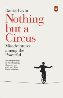 Nothing but a Circus : Misadventures among the Powerful, Paperback Book