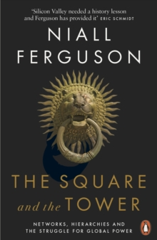 The Square and the Tower : Networks, Hierarchies and the Struggle for Global Power, Paperback / softback Book