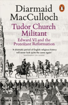 Tudor Church Militant : Edward VI and the Protestant Reformation, Paperback / softback Book