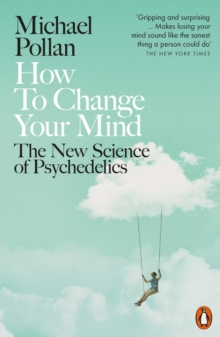 How to Change Your Mind : The New Science of Psychedelics, EPUB eBook