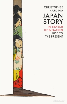 Japan Story : In Search of a Nation, 1850 to the Present, EPUB eBook
