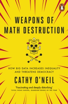 Weapons of Math Destruction : How Big Data Increases Inequality and Threatens Democracy, Paperback Book