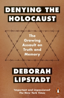 Denying the Holocaust : The Growing Assault on Truth and Memory, Paperback Book