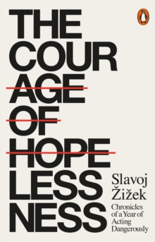 The Courage of Hopelessness : Chronicles of a Year of Acting Dangerously, Paperback Book
