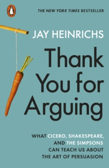Thank You for Arguing : What Cicero, Shakespeare and the Simpsons Can Teach Us About the Art of Persuasion, Paperback Book