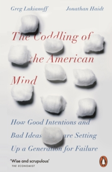 The Coddling of the American Mind : How Good Intentions and Bad Ideas Are Setting Up a Generation for Failure, Paperback / softback Book